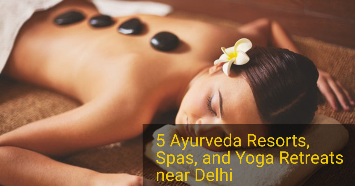 5 Ayurveda Resorts, Spas, and Yoga Retreats near Delhi