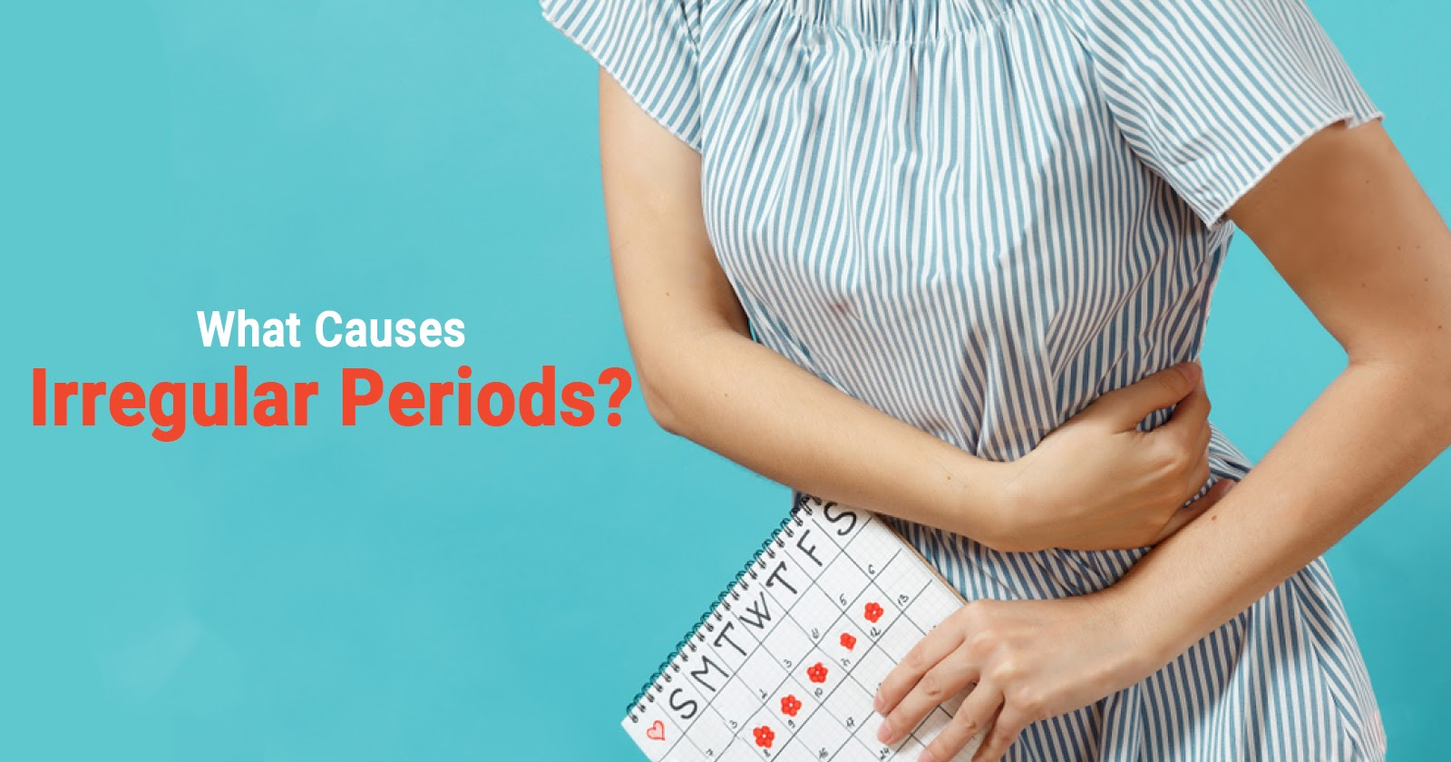 WHAT CAUSES IRREGULAR PERIODS?