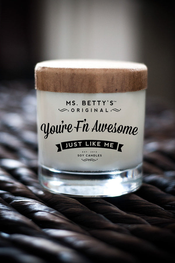 You're F'N Awesome, Just Like Me - Scented Soy Candle