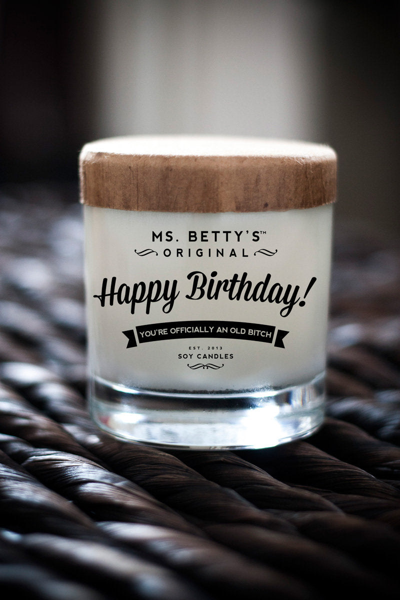 Happy Birthday! You're Officially An Old Bitch - Scented Soy Candle - Ms. Betty's Original