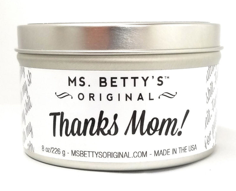 Thanks Mom! For putting up with my shit! Soy Travel Candle - Ms. Betty's Original