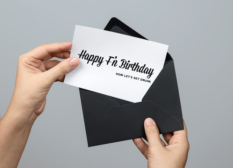 Happy F'N Birthday, Now Let's Get Drunk - Greeting Card - Ms. Betty's Original