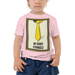 My Daddy Strongest Toddler Tee