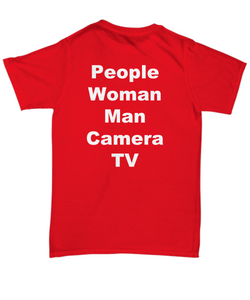 "Funny trump t shirt, ""People, Man, Woman, Camera, TV"", unisex, all sizes, three colors, men women unisex t-shirt tee."