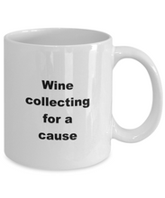 Load image into Gallery viewer, Wine collecting funny white coffee mug women men 11oz or 15oz