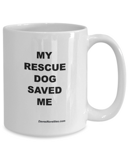 My Rescue Dog Saved Me white ceramic mug, great for dog lover 11oz or 15oz.