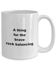 Load image into Gallery viewer, Rock balancing  coffee mug, hobby 11oz or 15oz white ceramic cup for him or her.