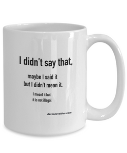 I Didn't Say That white coffee mug, ceramic, 11oz or 15oz, gift for any occasion him or her