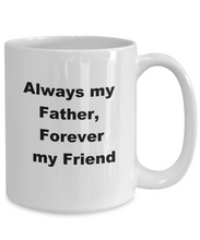 Load image into Gallery viewer, Always my Father, aways my friend white mug, ceramic, 11oz or 15oz.
