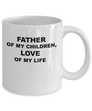 Load image into Gallery viewer, Father of my children, love of my life coffee mug, white, 11oz or 15oz