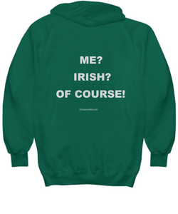 Me? Irish? Of Course! green hoodie Unisex All sizes Great for Irishmen.