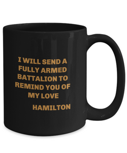 "Hamilton play coffee mug Black ""I shall send a fully armed battalion to remind you of my love"" 11oz or 15oz for Him or Her"