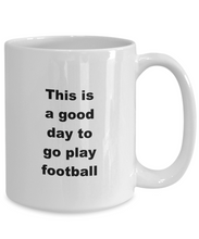 Load image into Gallery viewer, Football funny white coffee mug women men 11oz or 15oz