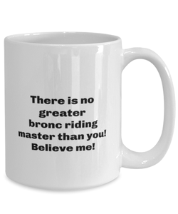 Greatest bronc riding master coffee mug cup for women or men