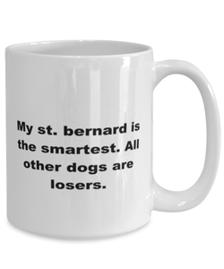 My St. Bernard is the smartest funny white coffee mug for women or men