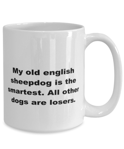 My Old English Sheepdog is the smartest funny white coffee mug for women or men