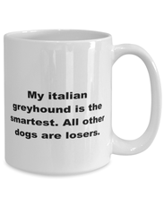 Load image into Gallery viewer, My Italian Greyhound is the smartest funny white coffee mug for women or men
