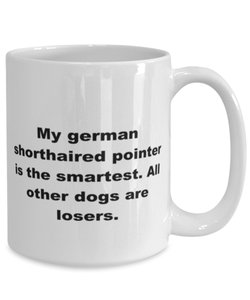 My German Shorthaired Pointer is the smartest funny white coffee mug for women or men