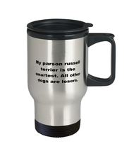 Load image into Gallery viewer, My Parson Russel Terrier is the smartest funny spill proof travel mug for women or men 14 oz