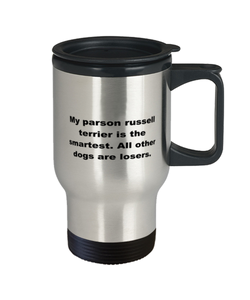 My Parson Russel Terrier is the smartest funny spill proof travel mug for women or men 14 oz