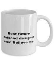 Load image into Gallery viewer, Best future AutoCAD designer ever, white coffee mug for women or men