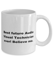 Load image into Gallery viewer, Best future Audio Visual Technician ever, white coffee mug for women or men