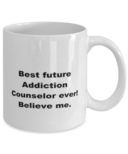 Load image into Gallery viewer, Best future Addiction Counselor ever, white coffee mug for women or men