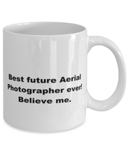 Load image into Gallery viewer, Best future Aerial Photographer ever, white coffee mug for women or men