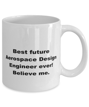 Load image into Gallery viewer, Best future Aerospace Design Engineer ever, white coffee mug for women or men