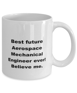 Best future Aerospace Mechanical Engineer ever, white coffee mug for women or men