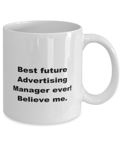 Best future Advertising Manager ever, white coffee mug for women or men