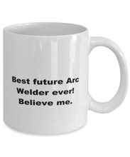 Load image into Gallery viewer, Best future Arc Welder ever, white coffee mug for women or men