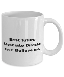 Best future Associate Director ever, white coffee mug for women or men