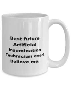 Best future Artificial Insemination Technician ever, white coffee mug for women or men
