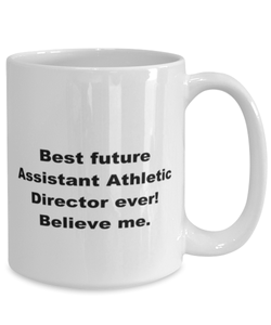 Best future Assistant Athletic Director ever, white coffee mug for women or men