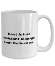 Load image into Gallery viewer, Best future Assistant Manager ever, white coffee mug for women or men