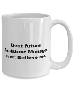 Best future Assistant Manager ever, white coffee mug for women or men