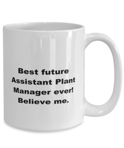 Best future Assistant Plant Manager ever, white coffee mug for women or men