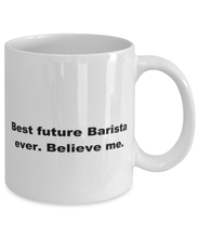 Load image into Gallery viewer, Best future Barista ever, white coffee mug for women or men