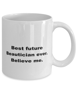 Best future Beautician ever, white coffee mug for women or men