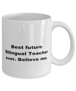Best future Bilingual Teacher ever, white coffee mug for women or men