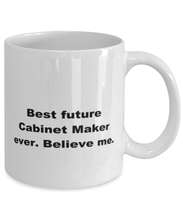 Load image into Gallery viewer, Best future Cabinet Maker ever, white coffee mug for women or men