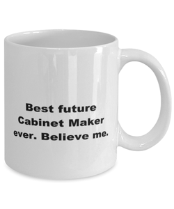 Best future Cabinet Maker ever, white coffee mug for women or men