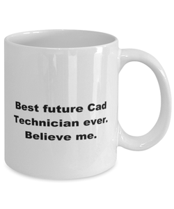 Best future Cad Technician ever, white coffee mug for women or men