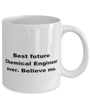 Load image into Gallery viewer, Best future Chemical Engineer ever, white coffee mug for women or men