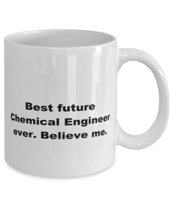 Best future Chemical Engineer ever, white coffee mug for women or men