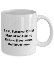 Load image into Gallery viewer, Best future Chief Manufacturing Executive ever, white coffee mug for women or men