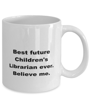 Load image into Gallery viewer, Best future Childrens Librarian ever, white coffee mug for women or men