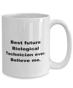 Best future Biological Technician ever, white coffee mug for women or men