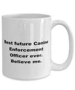 Best future Canine Enforcement Officer ever, white coffee mug for women or men
